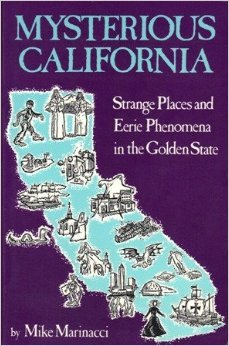 Mysterious California: Strange Places and Eerie Phenomena in the Golden State Mike Marinacci