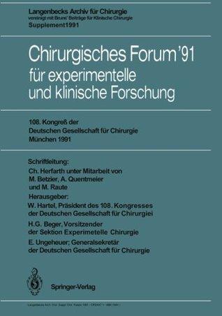 Chirurgisches Forum 91 für experimentelle und klinische Forschung: 108. Kongreß der Deutschen Gesellschaft für Chirurgie, München, 16.-20. April 1991 W. Hartel