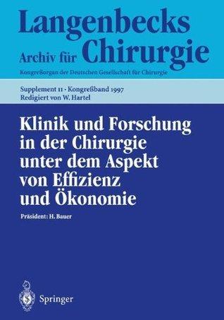 Klinik und Forschung in der Chirurgie unter dem Aspekt von Effizienz und Ökonomie: 114. Kongreß der Deutschen Gesellschaft für Chirurgie 1.-5. April 1997, München  by  W. Hartel