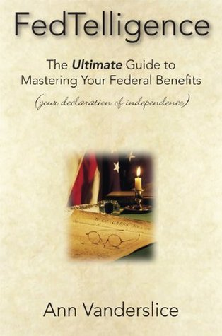 FedTelligence: The Ultimate Guide To Mastering Your Federal Benefits  by  Ann Vanderslice