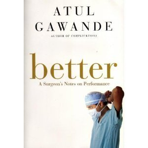 Better: A Surgeons Notes On Performance  by  Atul Gawande