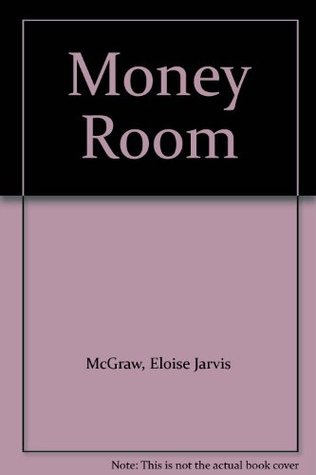 Money Room  by  Eloise Jarvis McGraw