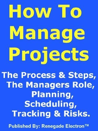 Discover The Project Management Process, The Steps To A Project, The Project Managers Role And How To Plan, Schedule, Manage And Track A Project And Its Risk. Laurence Wilson