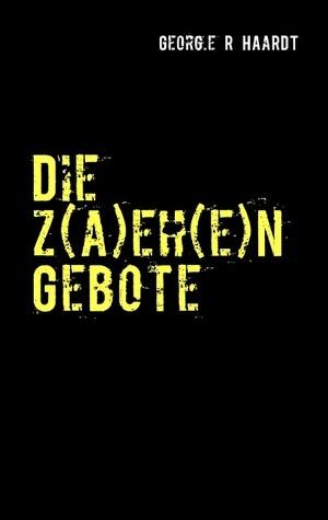 Die z(a)eh(e)n Gebote  by  Georg.e R HAaRDT