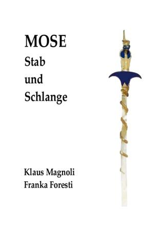 Mose – Stab und Schlange: Eine objektbasierte Untersuchung zu seiner Person und zum Exodus Klaus Magnoli