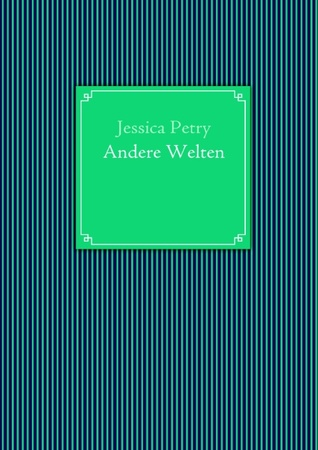 Andere Welten  by  Jessica Petry