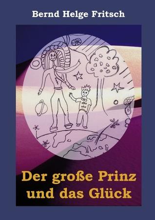 Der große Prinz und das Glück Bernd Helge Fritsch