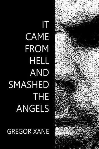 It Came From Hell and Smashed the Angels  by  Gregor Xane
