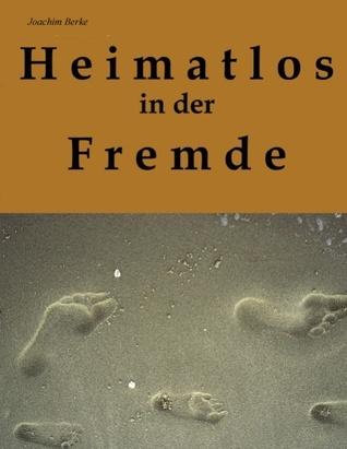 Heimatlos in der Fremde: Ein autobiografisches Zeitzeugnis Joachim Berke