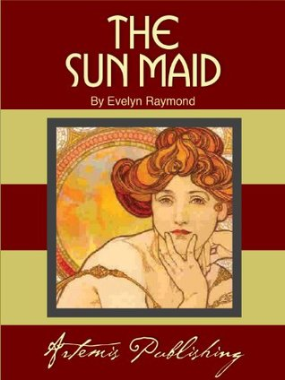 The Sun Maid. A Story of Fort Dearborn. Evelyn Raymond