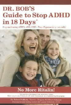 DR. Bobs Guide to Stop ADHD in 18 Days: A Drugless Family Guide to Optimal Health Dr. Robert DeMaria
