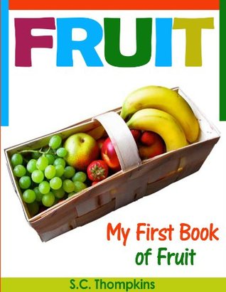 Fruit: My First Book Of Fruit  by  S.C. Thompkins