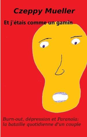Et jétais comme un gamin: Burn-out, dépression et Paranoïa  by  Czeppy Mueller