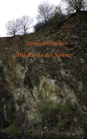 Die Rache des Sohnes Alexander Splitter