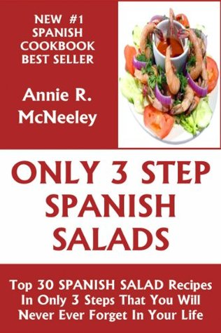 Top 30 SPANISH SALAD Recipes In Only 3 Steps That You Will Never Ever Forget For The Rest of Your Life  by  Annie R. McNeeley