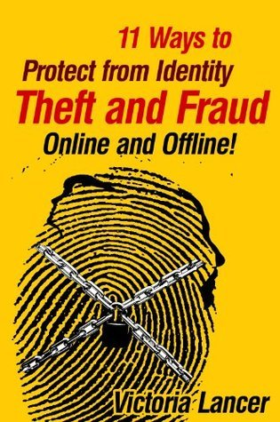 11 Ways to Protect from Identity Theft and Fraud - Online and Offline  by  Victoria Lancer