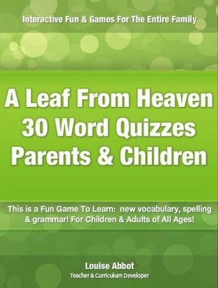 A Leaf From Heaven - 30 Word Quizzes - Fill in the Missing words with this interactive Game! Brain Teaser Game. For Parents & Kids (Children Story books quiz)  by  Louise Abbot