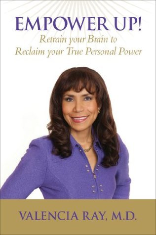 Empower Up! Retrain your Brain to Reclaim your True Personal Power  by  Valencia Ray