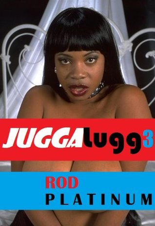 RP - JuggaLugg 3 (JuggaLuggs Series)  by  Rod Platinum