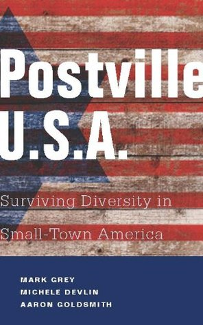 Postville, U.S.A.: Surviving Diversity in Small-Town America  by  Aaron Goldsmith