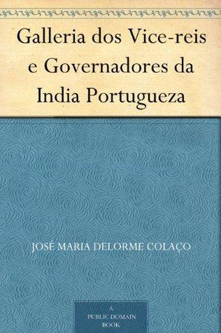 Galleria dos Vice-reis e Governadores da India Portugueza José Maria Delorme Colaço