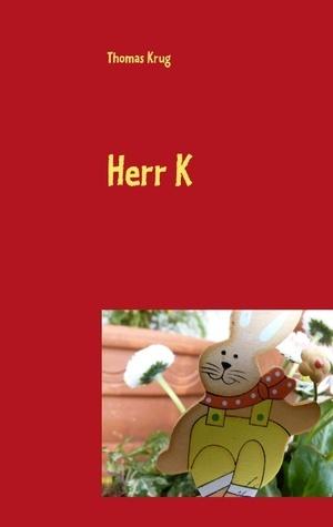 Herr K  by  Thomas Krug