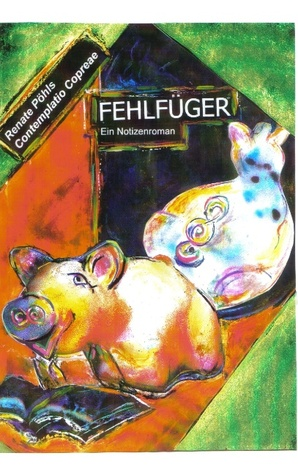 Fehlfüger: Ein Notizenroman  by  Renate P Hls
