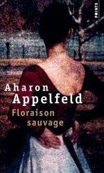 Floraison sauvage  by  Aharon Appelfeld