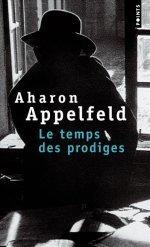 Le Temps des prodiges Aharon Appelfeld