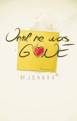 Until He Was Gone Jonahmae Pacala (jonaxx)
