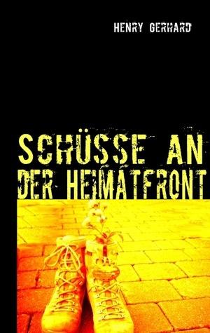 Schüsse an der Heimatfront  by  Henry Gerhard