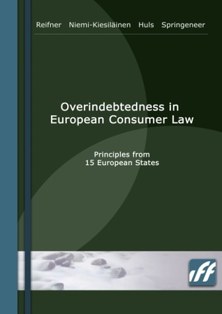 Overindebtedness in European Consumer Law: Principles from 15 European States Udo Reifner