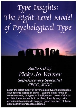 Type Insights: The Eight Level Model of Psychological Type Vicky Jo Varner