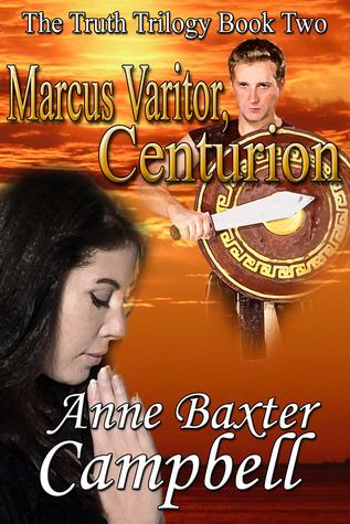 Marcus Varitor, Centurion (Truth Trilogy #2) Anne Baxter Campbell