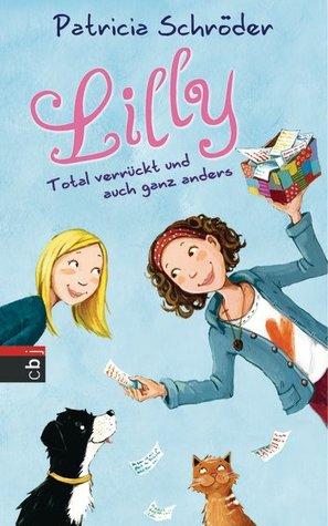 Total verrückt und auch ganz anders (Lilly, #1) Patricia Schröder