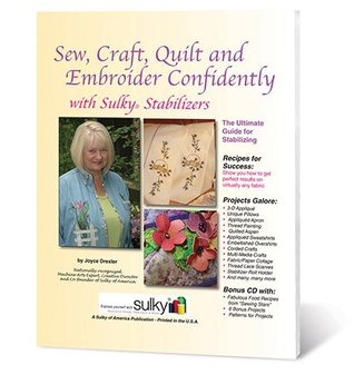 Sew, Craft, Quilt and Embroider Confidently with Sulky Stabilizers Joyce Drexler