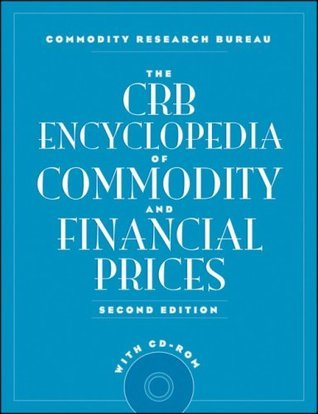 The CRB Encyclopedia of Commodity and Financial Prices + CD-ROM Commodity Research Bureau