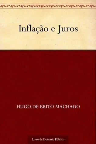 Inflação e Juros  by  Hugo de Brito Machado