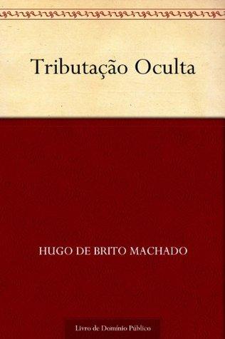 Tributação Oculta  by  Hugo de Brito Machado