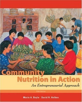 By Marie A. Boyle, David H. Holben: Community Nutrition in Action: An Entrepreneurial Approach Fifth (5th) Edition  by  Brooks Cole Publishing