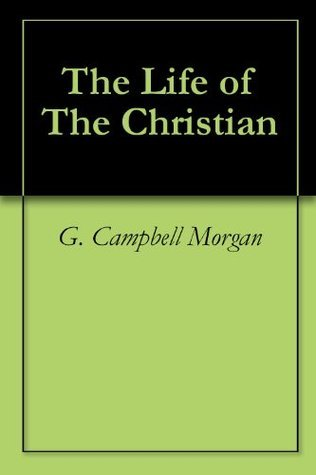 The Life of The Christian  by  G. Campbell Morgan