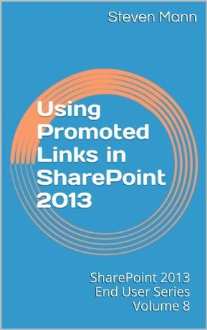 Using Promoted Links in SharePoint 2013 (SharePoint 2013 End User Series)  by  Steven Mann