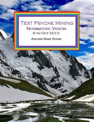 Text Psyche Mining: Normative Vision Ahsan Nabi Khan