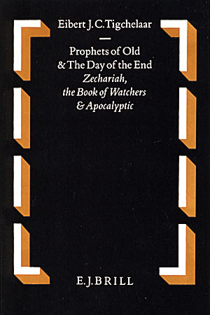 Prophets of Old and the Day of the End: Zechariah, the Book of Watchers and Apocalyptic  by  Eibert J.C. Tigchelaar