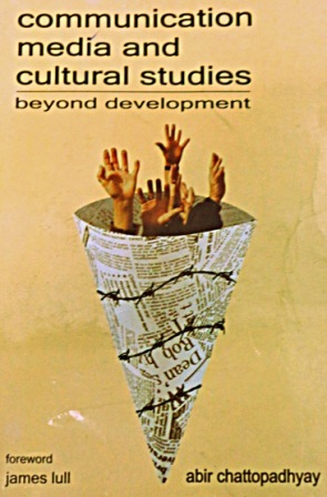 Communication, Media and Cultural Studies : Beyond Development Abir Chattopadhyay