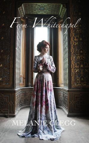 From Whitechapel: A Novel of Jack the Ripper Melanie Clegg