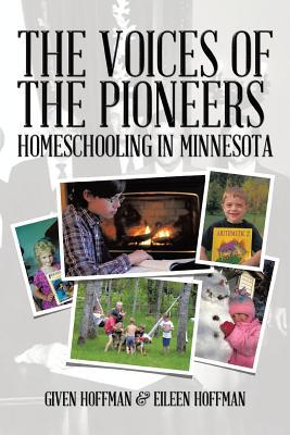 The Voices of the Pioneers: Homeschooling in Minnesota  by  Given Hoffman