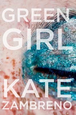 Green Girl: A Novel Kate Zambreno