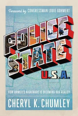 Police State USA: How Orwells Nightmare Is Becoming Our Reality  by  Cheryl K. Chumley