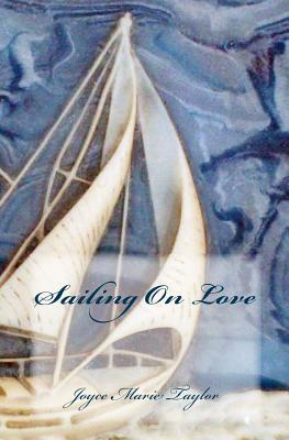 Sailing on Love  by  Joyce Marie Taylor